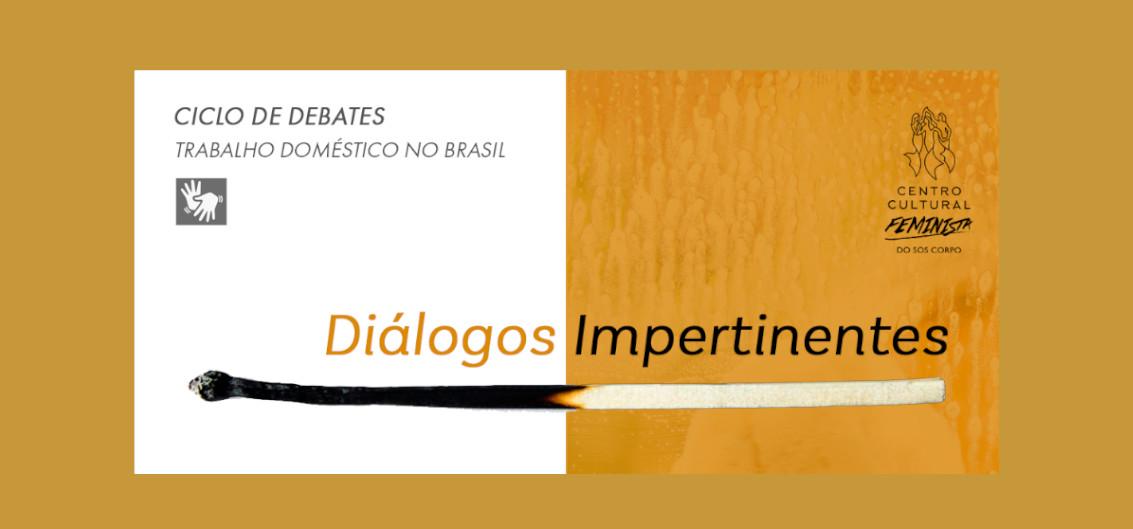 Diálogos Impertinentes: ciclo de debates do SOS Corpo discute o Trabalho Doméstico no Brasil