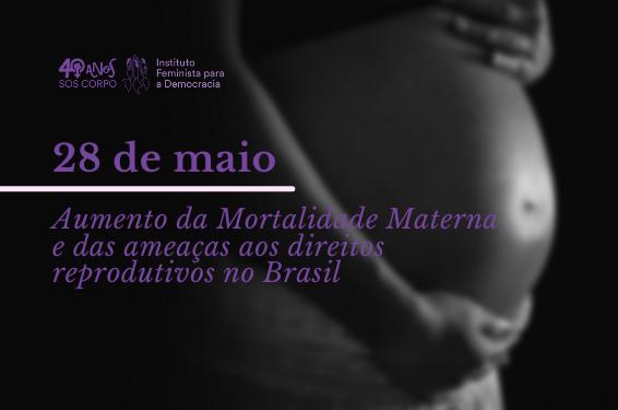 28 de Maio: Aumento da Mortalidade Materna e das ameaças aos direitos reprodutivos no Brasil