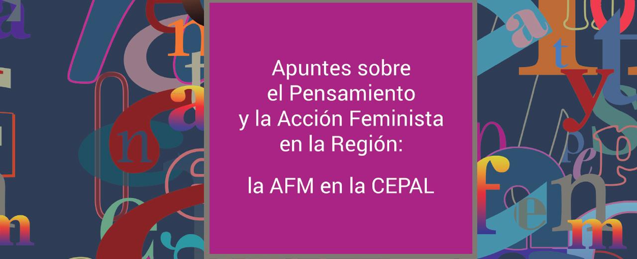 Apuntes sobre el Pensamiento y la Acción Feminista en la Región: La AFM en la CEPAL