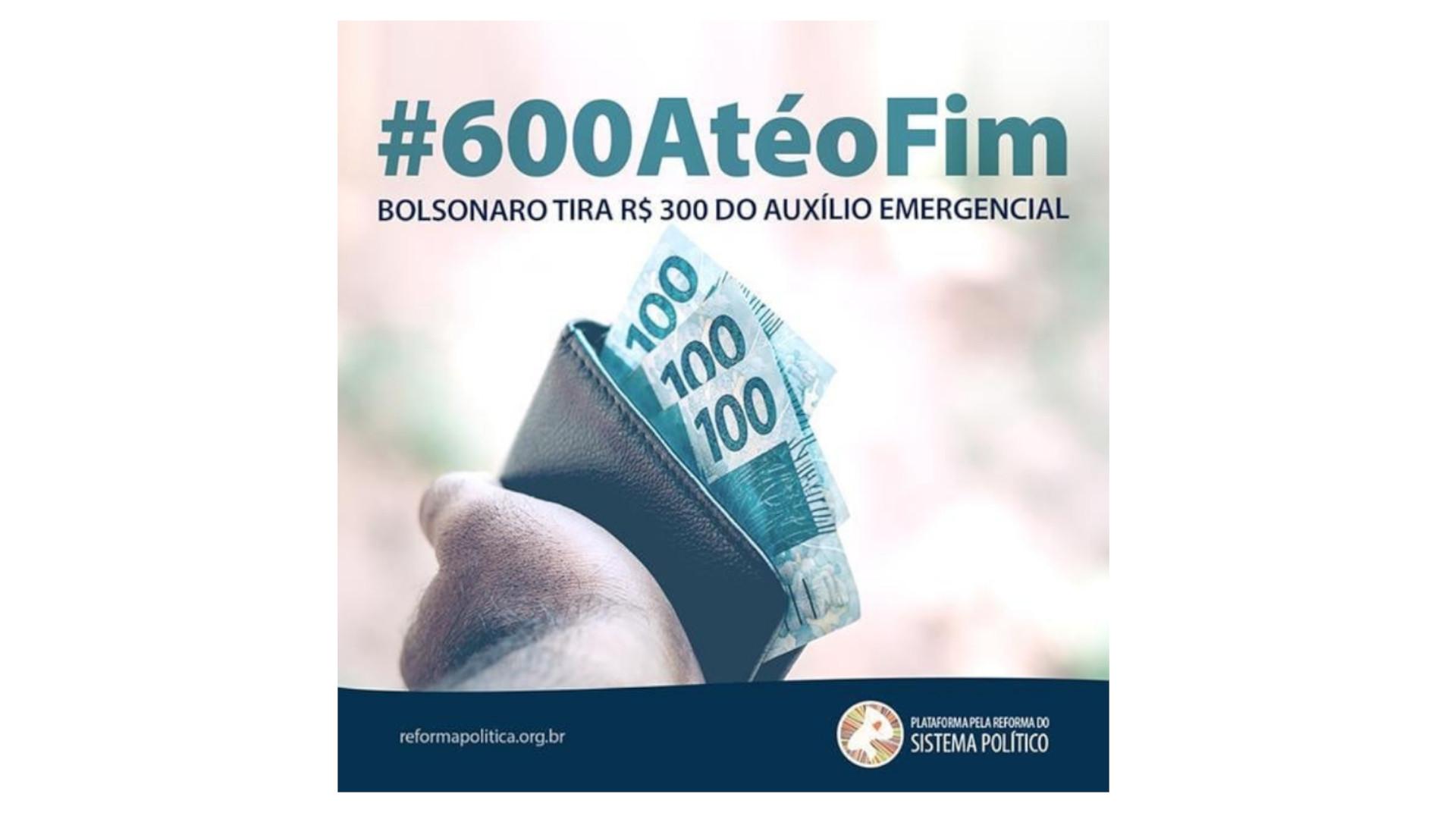 #600atéOFim: Bolsonaro tira R$300 do auxílio emergencial conquistado por movimentos sociais