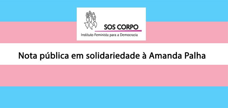 Nota em Solidariedade à Amanda Palha e em defesa da liberdade de expressão