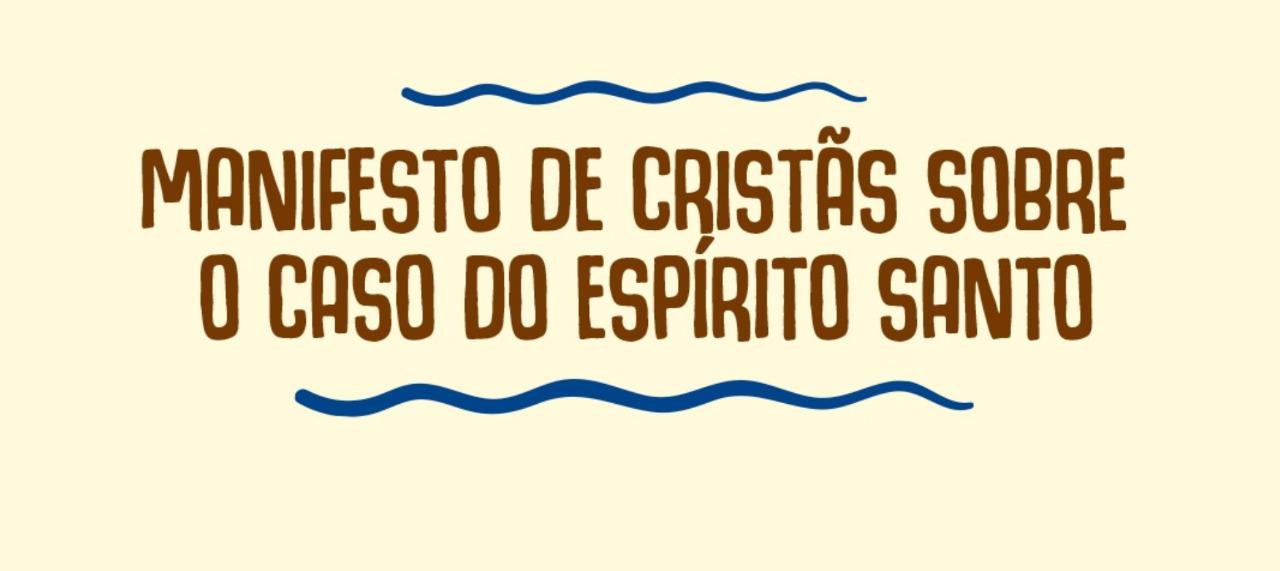 Leia o Manifesto de Cristãs sobre o caso do Espírito Santo