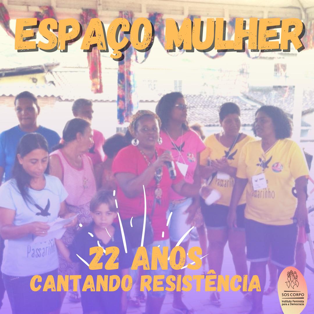 Espaço Mulher: 22 anos cantando Resistência!