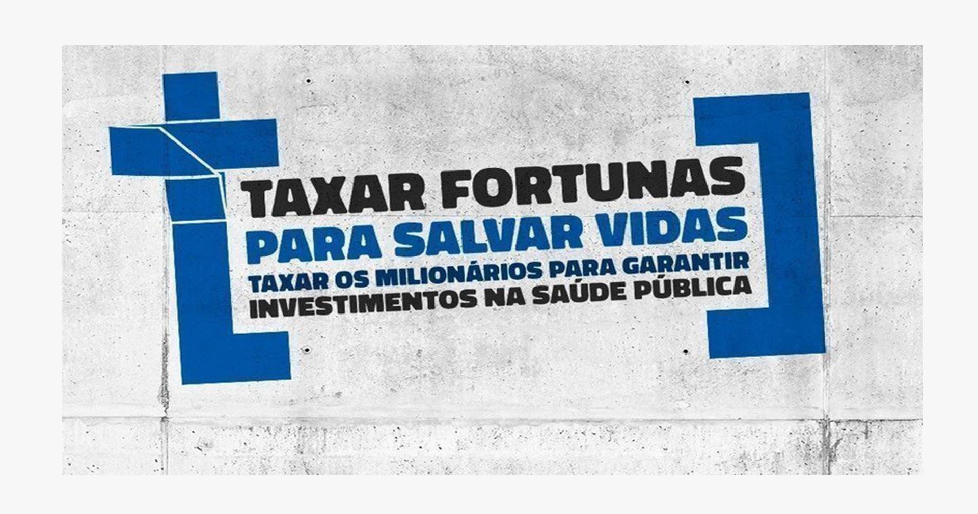 Campanha defende a taxação das fortunas para salvar vidas