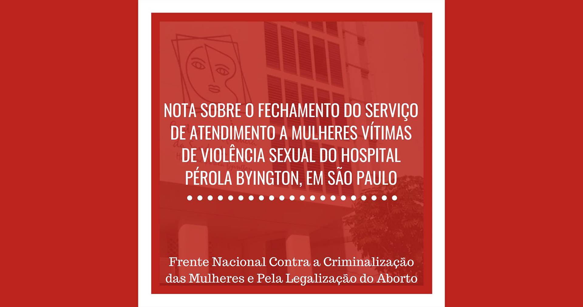 Nota sobre o fechamento do serviço de atendimento a mulheres vítimas de violência sexual do Hospital Pérola Byington
