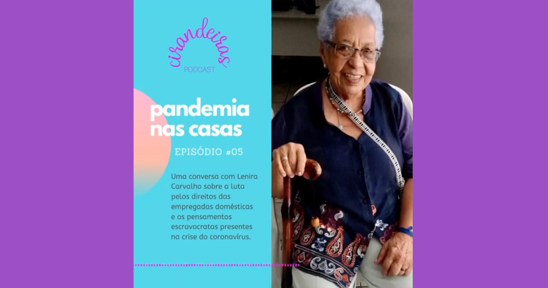 [Podcast] Pandemia nas casas – Uma conversa com Lenira Carvalho
