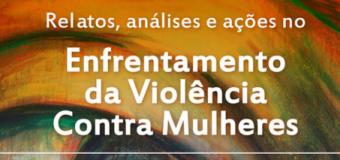 Relatos, análises e ações no enfrentamento à violência contra mulheres